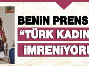 """""""Türk kadınına imreniyorum"""""""