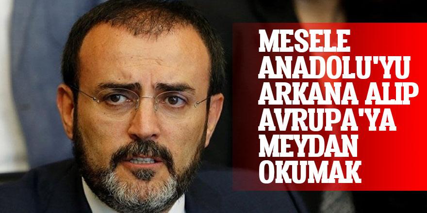 Mesele Anadolu'yu arkana alıp Avrupa'ya meydan okumak