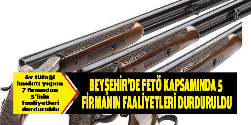 Beyşehir'de 5 firmaya FETÖ soruşturmasından izin belgesi iptali