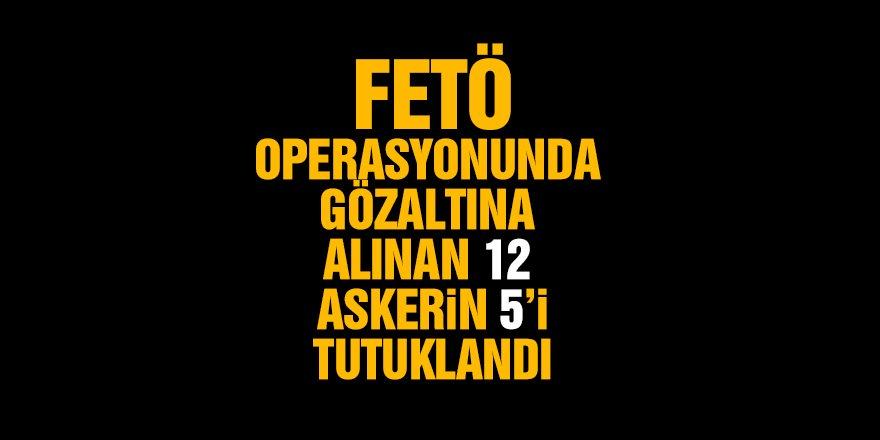 Konya'da FETÖ'den gözaltına alınan 12 Askerden 5'i tutuklandı