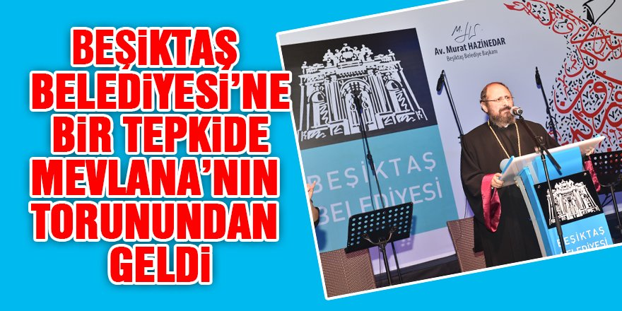Beşiktaş Belediyesi'ne bir tepkide Mevlana torunundan
