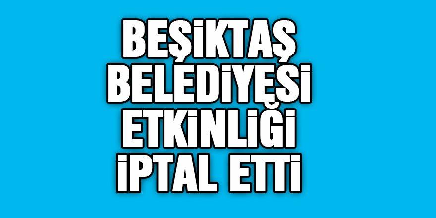 Beşiktaş Belediyesi Etkinliği İptal Etti