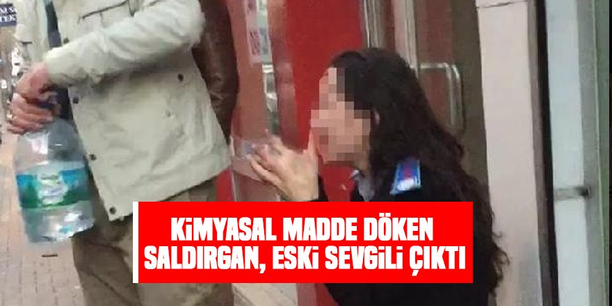 Konya'da kadının yüzüne kimyasal madde döken saldırgan, eski sevgili çıktı