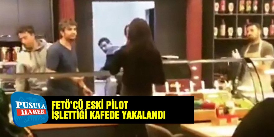 FETÖ'cü eski pilot işlettiği kafede yakalandı