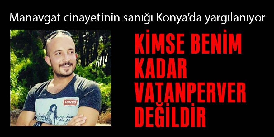 Manavgat'taki Mehmet Acar cinayetinin sanığı: Kimse benim kadar vatanperver olamaz