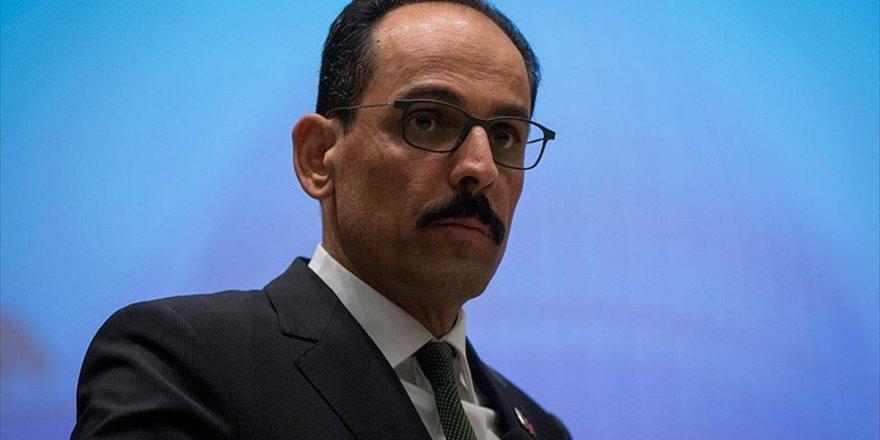Cumhurbaşkanlığı Sözcüsü Kalın: Türkiye Operasyonlarla Gittiği Hiçbir Yere Gözyaşı Götürmemiştir