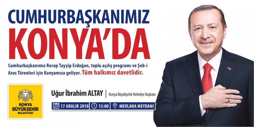 Cumhurbaşkanı Erdoğan, Konya'ya geliyor