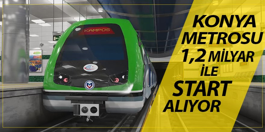 Konya Metrosu 1,2 Milyar TL ile  start alıyor