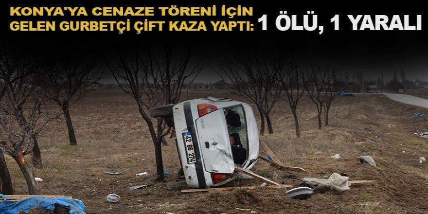 Konya'ya Cenaze Töreni İçin Gelen Gurbetçi Çift Kaza Yaptı: 1 Ölü, 1 Yaralı