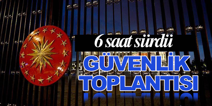 Cumhurbaşkanı Erdoğan Başkanlığında Güvenlik Toplantısı Gerçekleştirildi