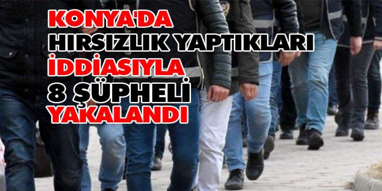 Konya'da Hırsızlık Yaptıkları İddiasıyla 8 Şüpheli Yakalandı