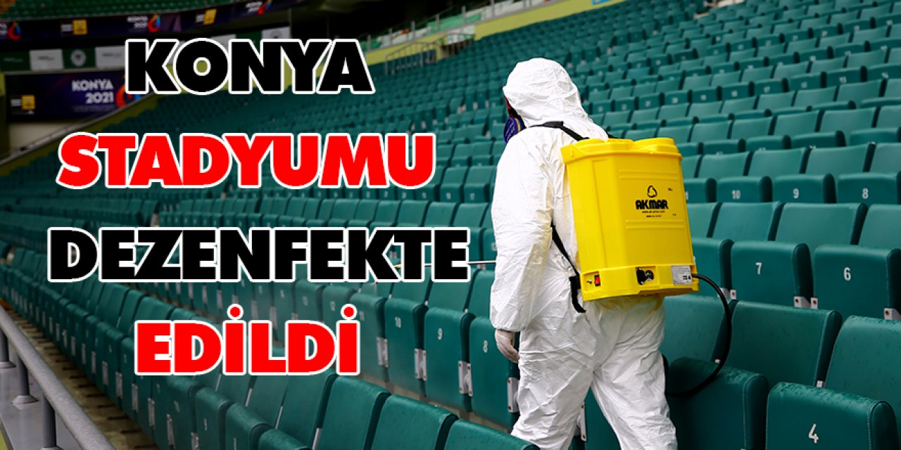 Fenerbahçe karşılaşması öncesi Konya Stadyumu dezenfekte edildi