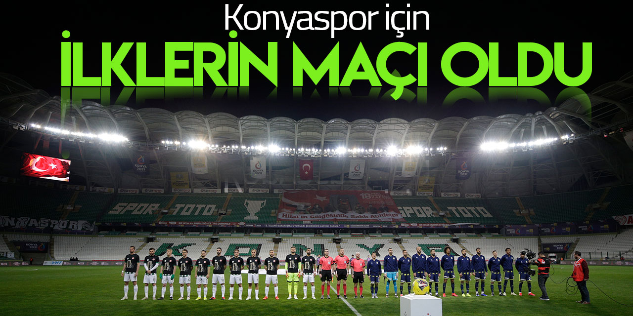 """Konyaspor için """"ilk""""lerin maçı oldu"""