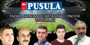 PUSULA yazarlarından Beşiktaş maçı öncesi yorumlar