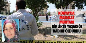 Konya'da mahalle muhtarı, 5 yıldır birlikte yaşadığı kadını öldürdü