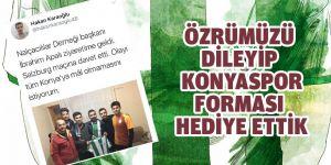 Özrümüzü dileyip Konyaspor forması hediye ettik