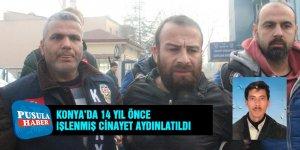 Konya'da 14 yıl önce işlenmiş cinayet aydınlatıldı