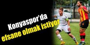 Konyaspor'da efsane olmak istiyor