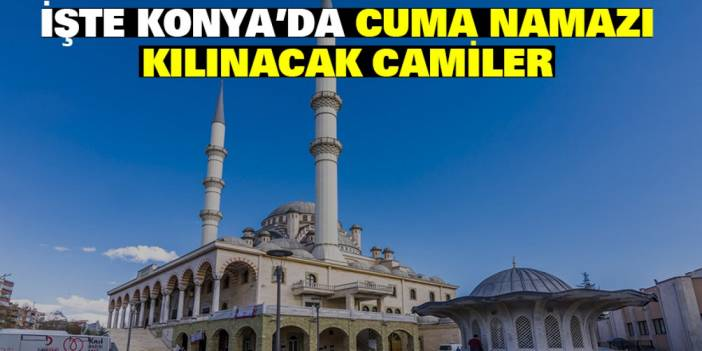 Konya'da Cuma Namazı Kılınacak Camiler