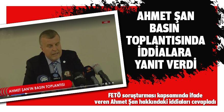 Ahmet Şan Basın Toplantısı